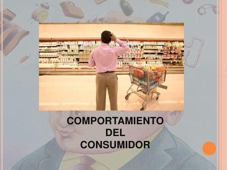 COMPORTAMIENTO DEL <br />CONSUMIDOR<br />