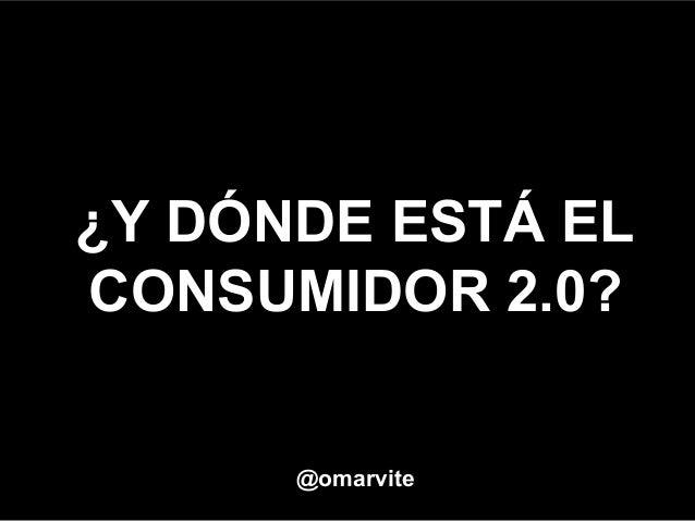 ¿Y DÓNDE ESTÁ EL CONSUMIDOR 2.0? @omarvite