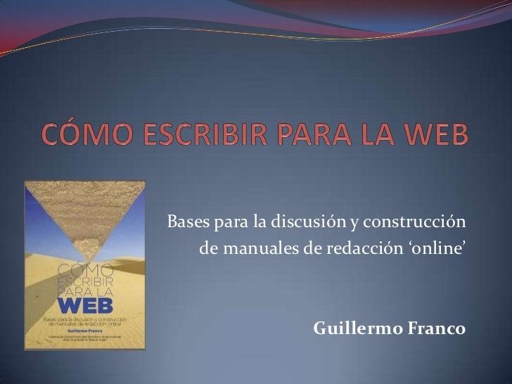 CÓMO ESCRIBIR PARA LA WEB<br /> Bases para la discusión y construcción <br />de manuales de redacción 'online' <br />Guill...
