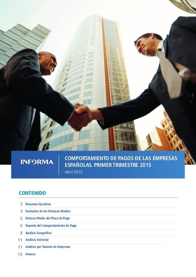 1COMPORTAMIENTO DE PAGOS DE LAS EMPRESAS ESPAÑOLAS T1 2015 // ABRIL 2015 CONTENIDO Evolución de los Retrasos Medios Resume...