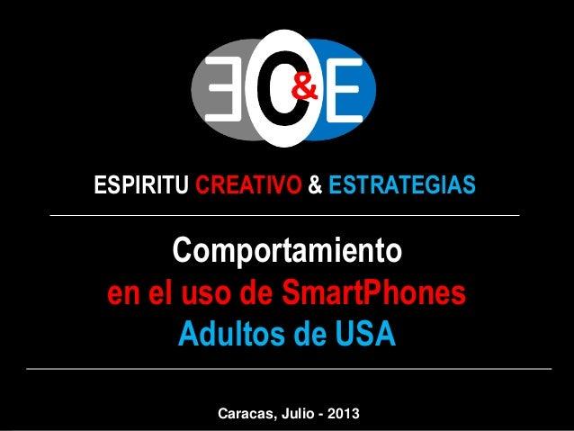 ESPIRITU CREATIVO & ESTRATEGIAS Comportamiento en el uso de SmartPhones Adultos de USA Caracas, Julio - 2013