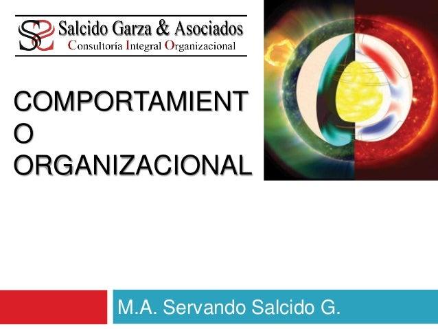 COMPORTAMIENT O ORGANIZACIONAL M.A. Servando Salcido G.