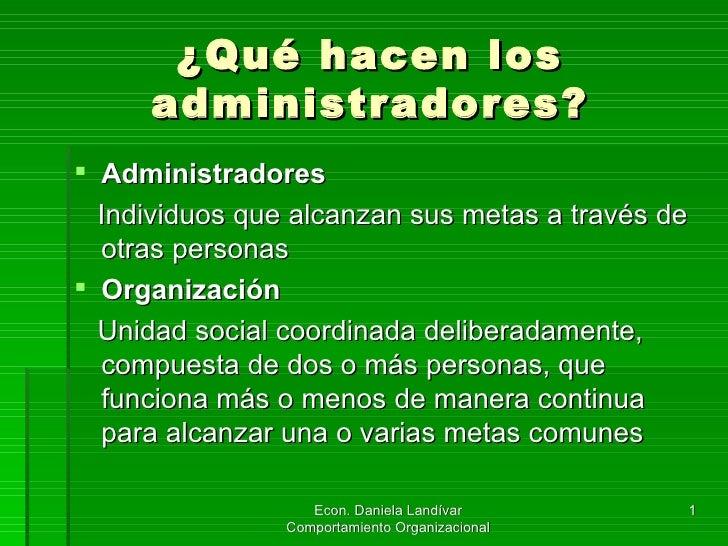 ¿Qué hacen los administradores? <ul><li>Administradores </li></ul><ul><li>Individuos que alcanzan sus metas a través de ot...