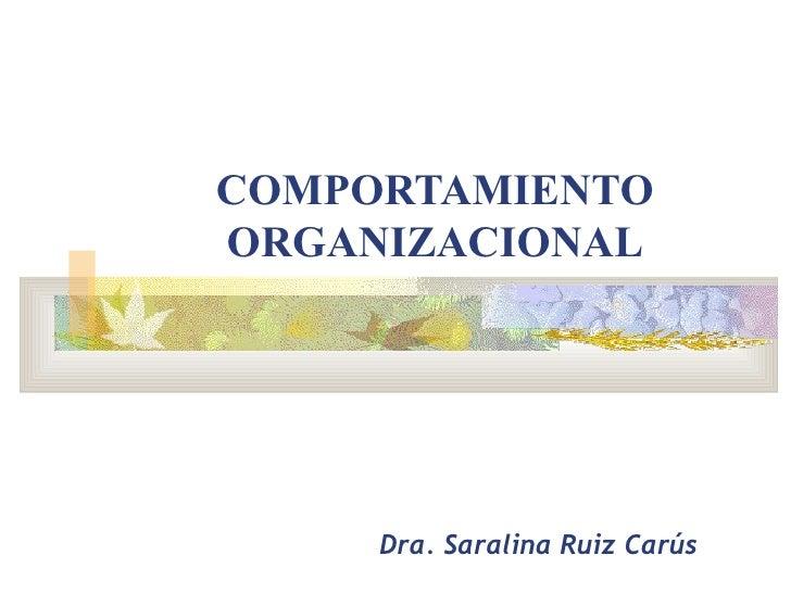 COMPORTAMIENTO ORGANIZACIONAL Dra. Saralina Ruiz Carús