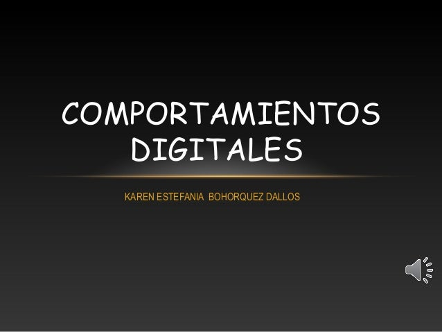 COMPORTAMIENTOS   DIGITALES   KAREN ESTEFANIA BOHORQUEZ DALLOS