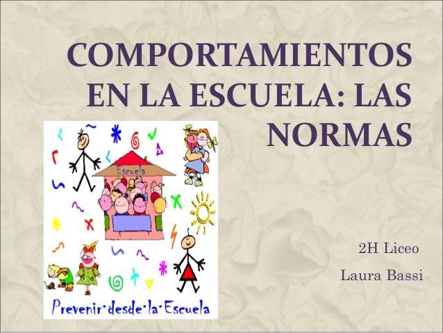 COMPORTAMIENTOS EN LA ESCUELA: LAS NORMAS 2H Liceo Laura Bassi