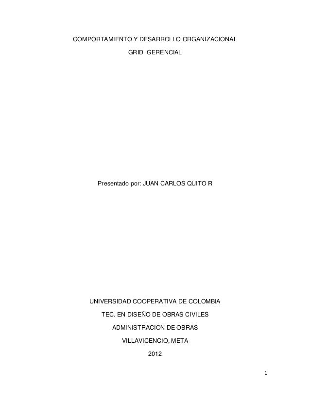 1 COMPORTAMIENTO Y DESARROLLO ORGANIZACIONAL GRID GERENCIAL Presentado por: JUAN CARLOS QUITO R UNIVERSIDAD COOPERATIVA DE...