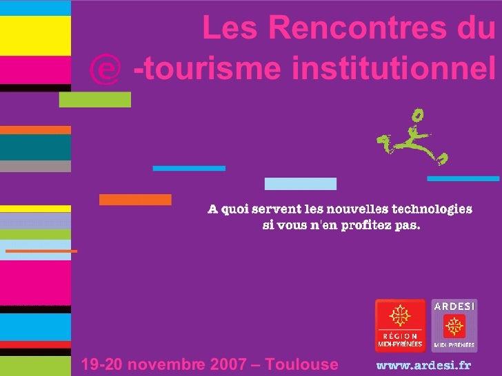 Les Rencontres du -tourisme institutionnel 19-20 novembre 2007 – Toulouse