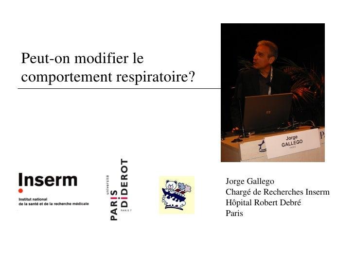 Peut-on modifier le  comportement respiratoire? Jorge Gallego Chargé de Recherches Inserm Hôpital Robert Debré Paris
