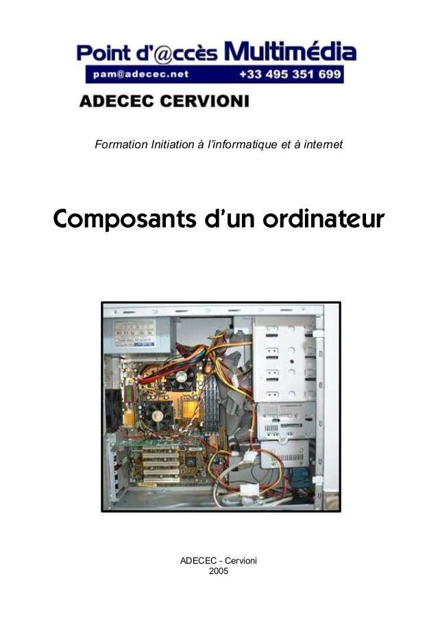 Composants d'un ordinateurADECEC - Cervioni2005Formation Initiation à l'informatique et à internet