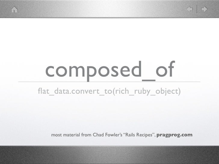 """composed_offlat_data.convert_to(rich_ruby_object)   most material from Chad Fowler's """"Rails Recipes"""", pragprog.com"""