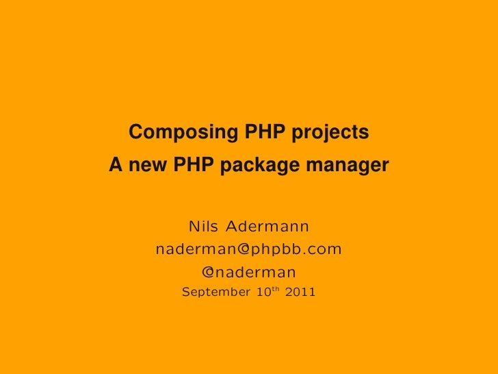 Composing PHP projectsA new PHP package manager       Nils Adermann    naderman@phpbb.com         @naderman      September...