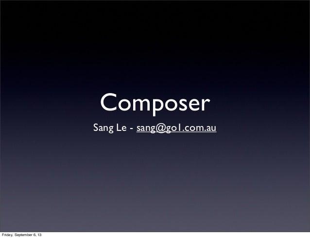 Composer Sang Le - sang@go1.com.au Friday, September 6, 13