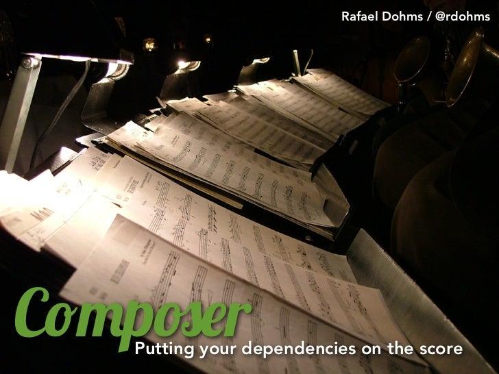 """Rafael Dohms / @rdohmsC!""""p#$r   Putting your dependencies on the score"""