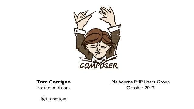 Tom Corrigan      Melbourne PHP Users Grouprostercloud.com         October 2012 @t_corrigan