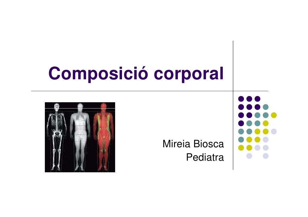 Composició corporal            Mireia Biosca                 Pediatra