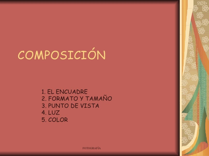 COMPOSICIÓN 1. EL ENCUADRE 2. FORMATO Y TAMAÑO 3. PUNTO DE VISTA 4. LUZ 5. COLOR