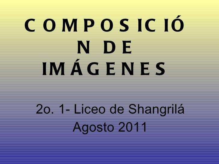 COMPOSICIÓN DE IMÁGENES 2o. 1- Liceo de Shangrilá Agosto 2011