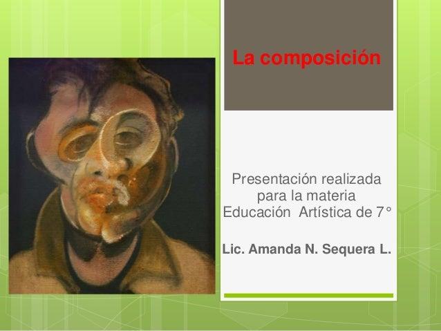 La composición Presentación realizada    para la materiaEducación Artística de 7°Lic. Amanda N. Sequera L.