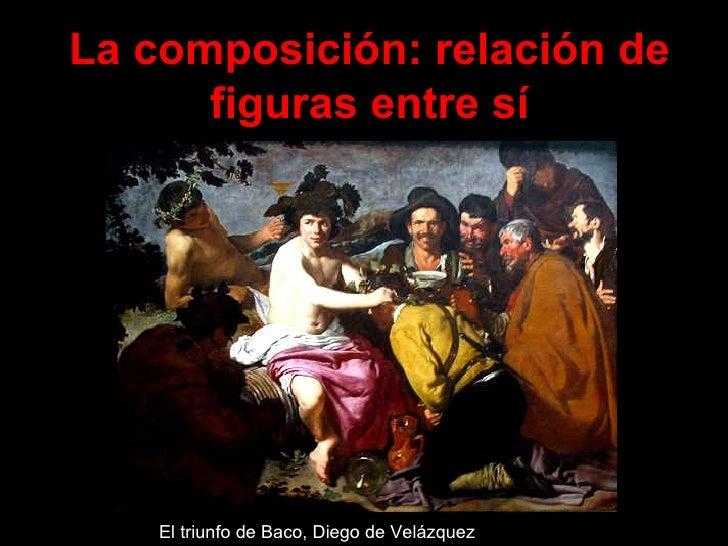 El triunfo de Baco, Diego de Velázquez La composición: relación de figuras entre sí