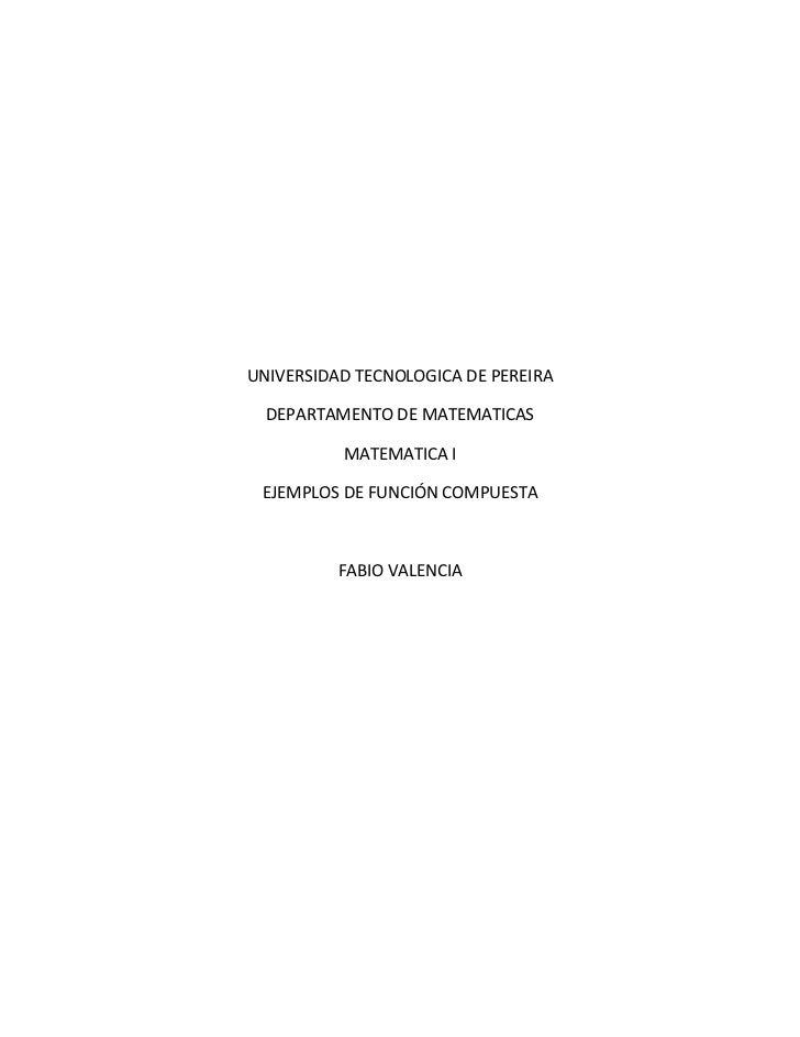UNIVERSIDAD TECNOLOGICA DE PEREIRA  DEPARTAMENTO DE MATEMATICAS          MATEMATICA I EJEMPLOS DE FUNCIÓN COMPUESTA       ...