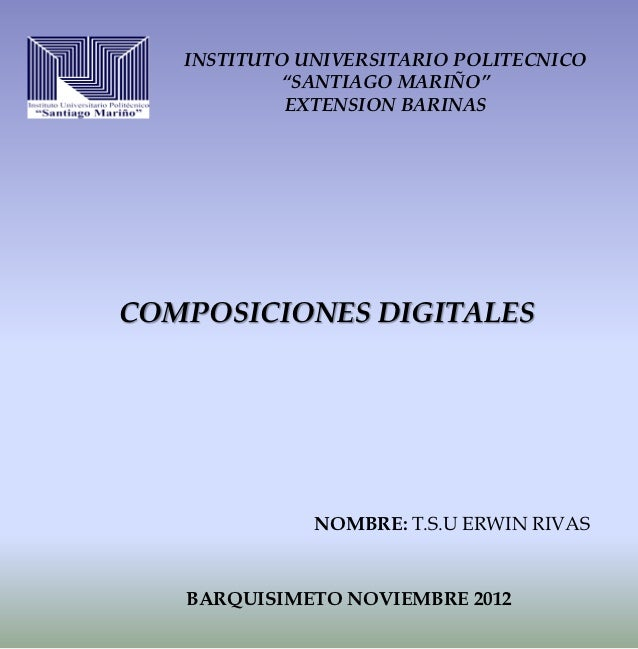 "INSTITUTO UNIVERSITARIO POLITECNICO            ""SANTIAGO MARIÑO""            EXTENSION BARINASCOMPOSICIONES DIGITALES      ..."