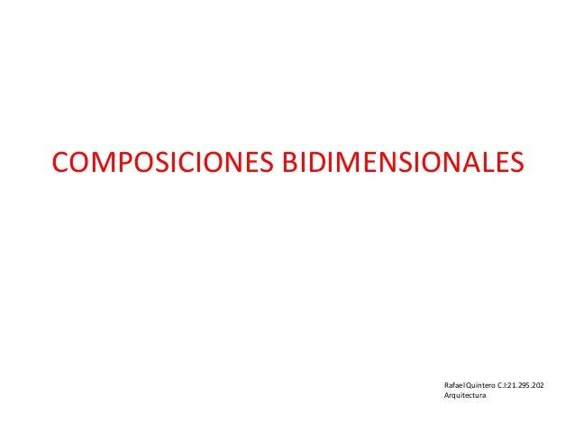 COMPOSICIONES BIDIMENSIONALES Rafael Quintero C.I:21.295.202 Arquitectura