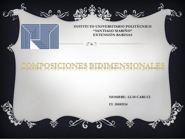 """INSTITUTO UNIVERSITARIO POLITÉCNICO """"SANTIAGO MARIÑO"""" EXTENSIÓN BARINAS  NOMBRE: LUIS CARUCI CI. 18881534"""