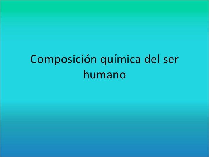 Composicion Quimica Del Ser Humano