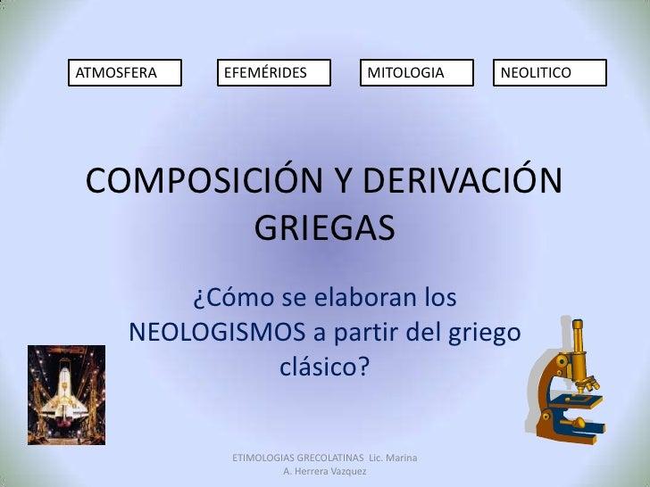 ATMOSFERA   EFEMÉRIDES                 MITOLOGIA    NEOLITICO COMPOSICIÓN Y DERIVACIÓN         GRIEGAS         ¿Cómo se el...