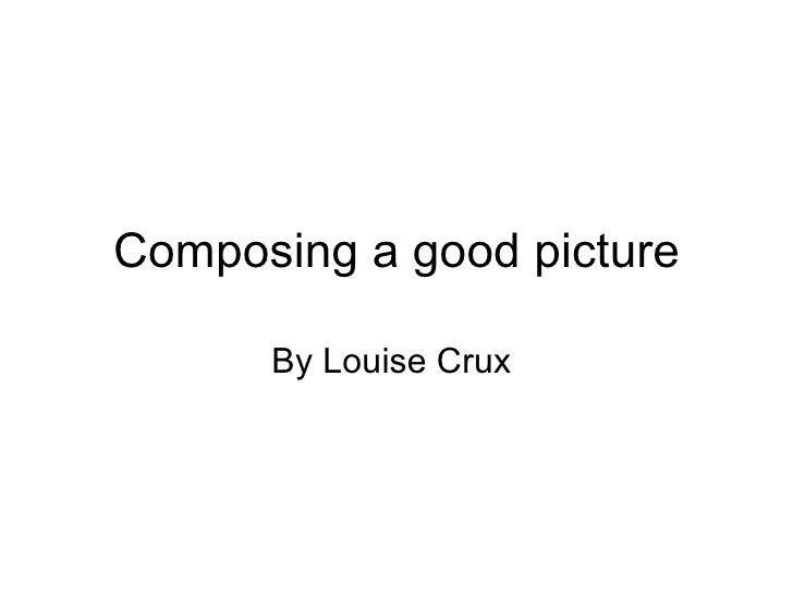 Composing a good picture By Louise Crux