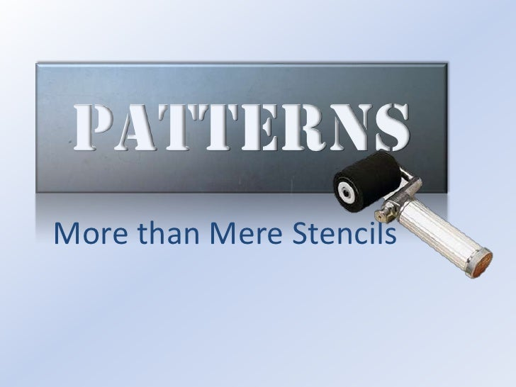 Patterns<br />More than Mere Stencils<br />