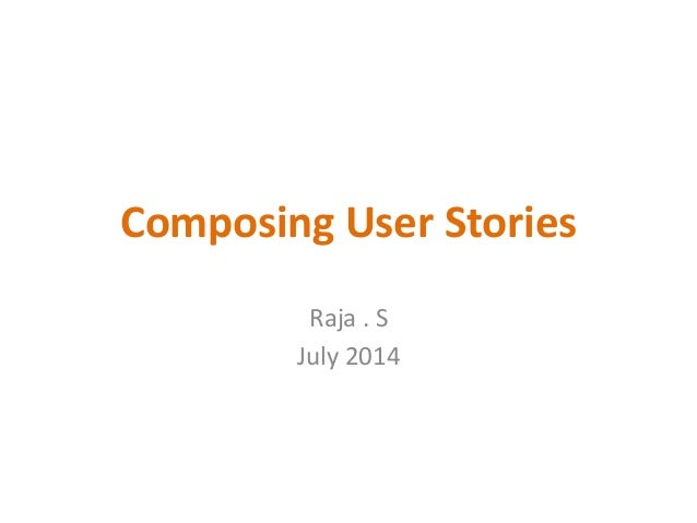 Composing  User  Stories   Raja  .  S   July  2014