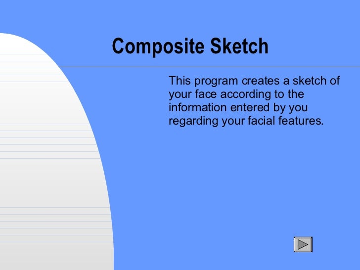 Composite Sketch This program creates a sketch of your face according to the information entered by you regarding your fac...