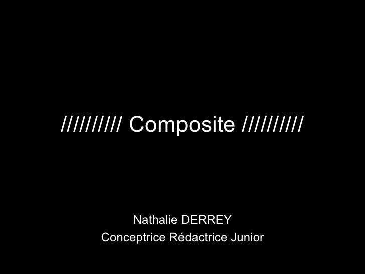 ////////// Composite ////////// Nathalie DERREY Conceptrice Rédactrice Junior
