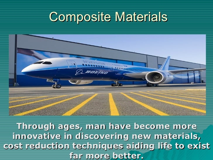 Composite Materials Through ages, man have become more innovative in discovering new materials, cost reduction techniques ...