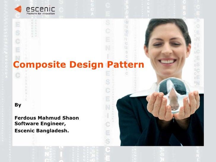 Composite Design Pattern <ul><ul><li>By </li></ul></ul><ul><ul><li>Ferdous Mahmud Shaon  Software Engineer, </li></ul></ul...