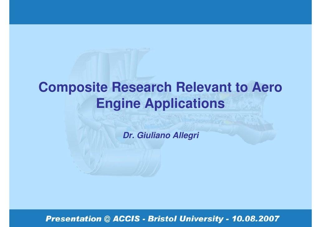 Composite Research Relevant to Aero        Engine Applications              Dr. Giuliano Allegri