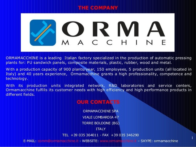 THE COMPANY  ORMAMACCHINE is a leading Italian factory specialized in the production of automatic pressing plants for: PU ...