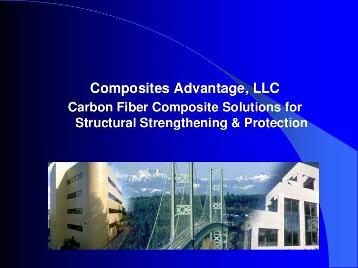 Composites Advantage, LLC<br />Carbon Fiber Composite Solutions for Structural Strengthening & Protection<br />