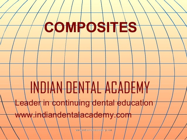 COMPOSITES  INDIAN DENTAL ACADEMY Leader in continuing dental education www.indiandentalacademy.com www.indiandentalacadem...