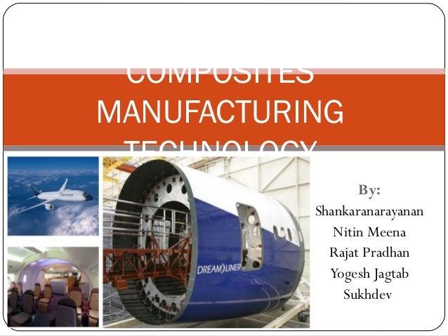 COMPOSITES MANUFACTURING TECHNOLOGY By: Shankaranarayanan Nitin Meena Rajat Pradhan Yogesh Jagtab Sukhdev 1