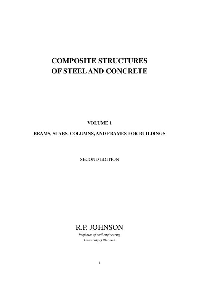 COMPOSITE STRUCTURES      OF STEEL AND CONCRETE                      VOLUME 1BEAMS, SLABS, COLUMNS, AND FRAMES FOR BUILDIN...