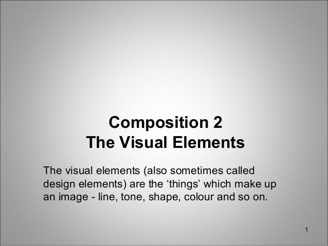 1Composition 2The Visual ElementsThe visual elements (also sometimes calleddesign elements) are the 'things' which make up...