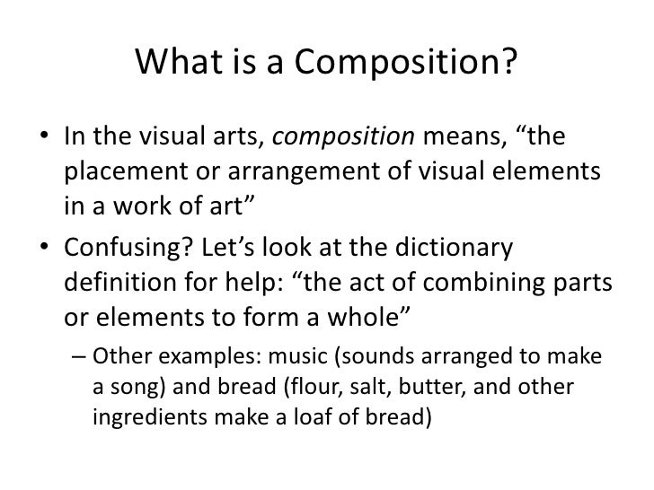 "What is a Composition?• In the visual arts, composition means, ""the  placement or arrangement of visual elements  in a wor..."