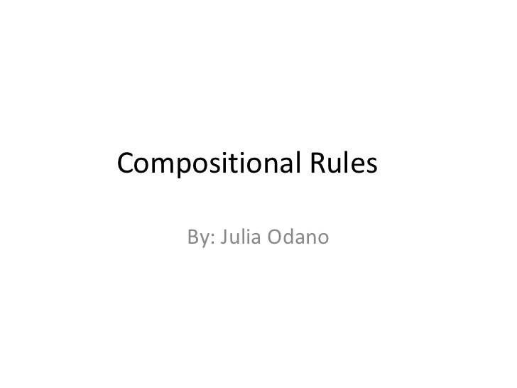 Compositional Rules     By: Julia Odano