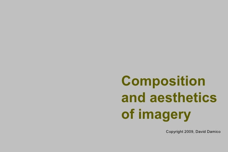 Composition and aesthetics of imagery       Copyright 2009, David Damico