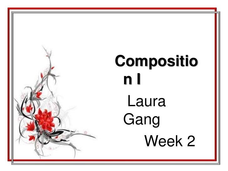 Composition I <br />   Laura Gang <br />       Week 2<br />