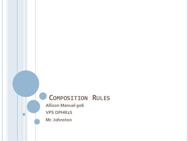 COMPOSITION RULES Allison Manuel 906 VPS DPHR2S Mr. Johnston