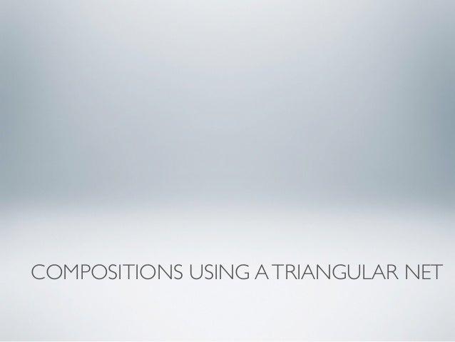 COMPOSITIONS USING A TRIANGULAR NET